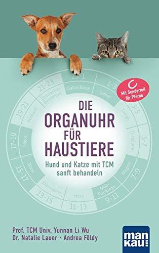 Die Organuhr für Haustiere: Hund und Katze mit TCM sanft behandeln. Mit Sonderteil für Pferde