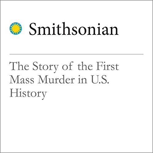 The Story of the First Mass Murder in U.S. History audiobook cover art