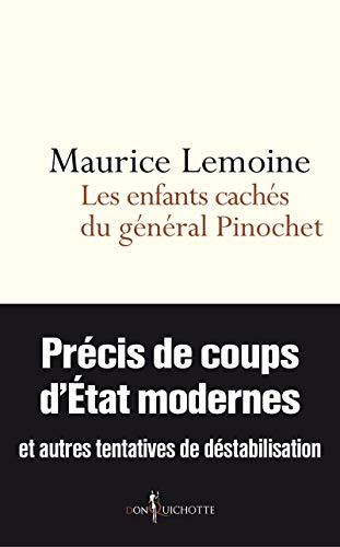 Les Enfants cachés du général Pinochet. Précis de coups d'Etats modernes et autres tentatives de des PDF Books