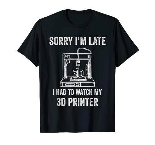 Impresora 3D Siento llegar tarde Impresora 3D Camiseta