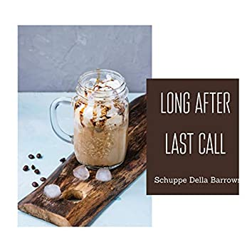 Long After Last Call