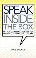 Speak Inside the Box: On-screen Presentation Tips for Speakers, Trainers, and Leaders Front Cover