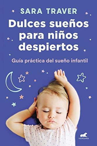 Dulces sueños para niños despiertos: Guía práctica del sueño infantil (Spanish Edition)