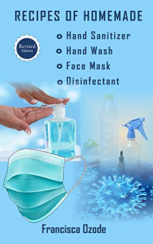 Recipes of Homemade Hand Sanitizer, Hand Wash, Face Mask, and Disinfectant: An Easy Guide To Keeping Your Family Safe (English Edition)