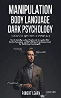 Manipulation, Body Language, Dark Psychology: 8 Books in 1: How to Instantly Analyze People and Recognize Mind Control, Persuasion, and NLP with Secret Techniques Used by World-Class Psychologists