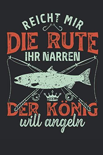 Reicht mir die Rute Ihr Narren Der König Will Angeln: 6' x 9' Notizbuch   Liniert   120 Seiten   Lustiges Geschenk für Angler, Fischer und Fischliebhaber