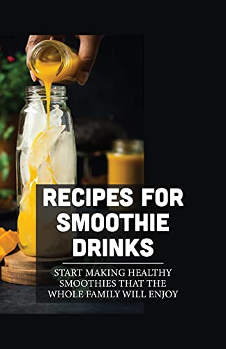Recipes For Smoothie Drinks: Start Making Healthy Smoothies That The Whole Family Will Enjoy: Nutri Ninja Smoothie Maker (English Edition)