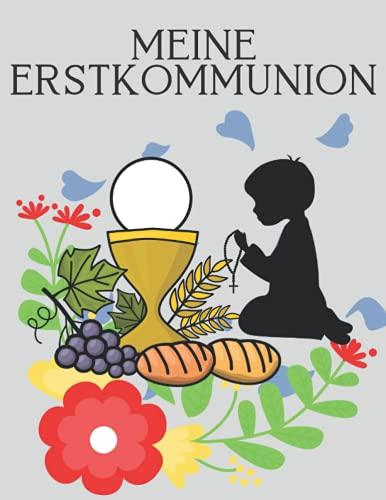 Meine Erstkommunion: Geschenk zur Kommunion, Eintragalbum mit Ausmalbilder und Gästebuch für...