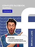 COMPLETE FACEBOOK MANUAL FOR SENIORS: Find Out: The Great Facebook Secret; Facebook Business Opportunities (English Edition)