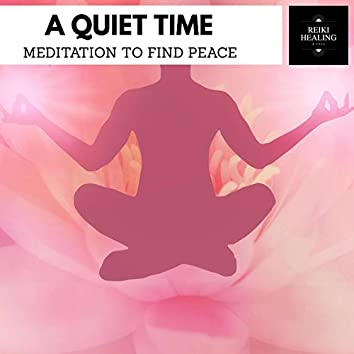 A Quiet Time - Meditation To Find Peace