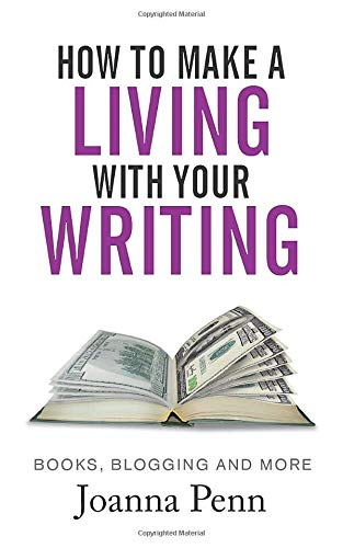 How To Make A Living With Your Writing: Books, Blogging and More (Books for...