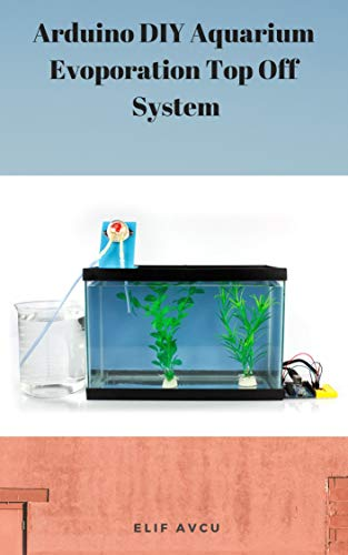Arduino DIY Aquarium Evoporation Top Off  System (English Edition)