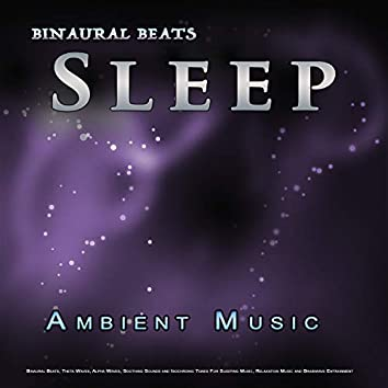 Binaural Beats Sleep: Ambient Music, Binaural Beats, Theta Waves, Alpha Waves, Soothing Sounds and Isochronic Tones For Sleeping Music, Relaxation Music and Brainwave Entrainment