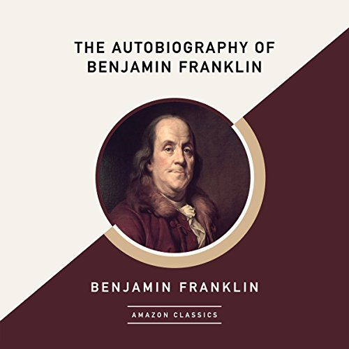 Page de couverture de The Autobiography of Benjamin Franklin (AmazonClassics Edition)