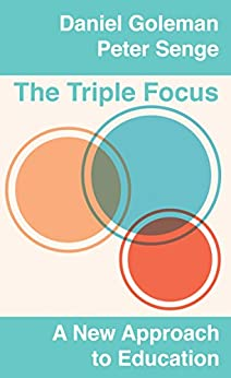 The Triple Focus: A New Approach to Education by [Daniel Goleman, Peter Senge]