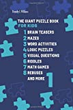 The Giant Puzzle Book For Kids Brain Teasers, Mazes, Word Activities, Logic Puzzles, Visual Questions, Riddles, Math Games, Rebuses and More 1