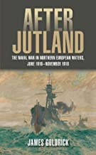 After Jutland: The Naval War in Northern European Waters, June 1916–November 1918