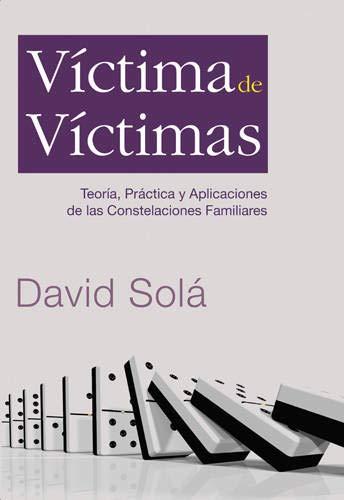 Víctima de víctimas: Teoría, práctica y aplicaciones de las constelaciones familiares (Spanish E
