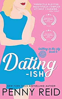 Dating-ish: A Friends to Lovers Romance (Knitting in the City Book 6) by [Penny Reid]