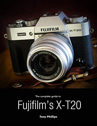 The Complete Guide to Fujifilm's X-t20 (English Edition)