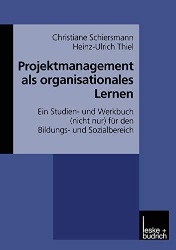 Projektmanagement als organisationales Lernen: Ein Studien- und Werkbuch (nicht nur) für den Bildungs- und Sozialbereich