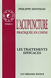 L'acupuncture pratiquée en Chine : Tome 2, Les Traitements efficaces de Philippe Sionneau chez Guy Trédaniel Editeur