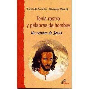Tenía rostro y palabras de hombre: Un retrato de Jesús: 3