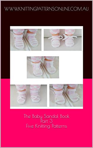 The Baby Sandal Book - Part 3 - Five Knitting Patterns (English Edition)