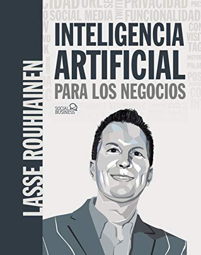 Inteligencia artificial para los negocios. 21 casos prácticos y opiniones de expertos (SOCIAL MEDIA)