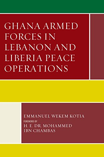 Ghana Armed Forces in Lebanon and Liberia Peace Operations (Conflict and Security in the Developing World) (English Edition)