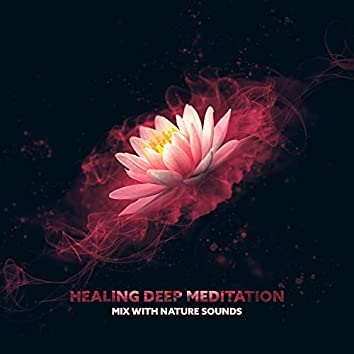 Healing Deep Meditation Mix with Nature Sounds