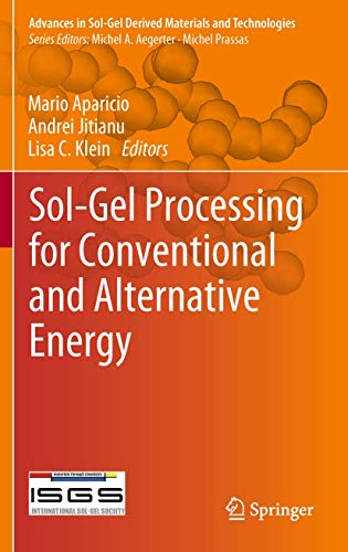 Sol-Gel Processing for Conventional and Alternative Energy (Advances in Sol-Gel Derived Materials and Technologies)