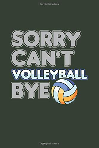 Sorry Can't Volleball Bye: Cool Funny Animated Saying Design For Volleball Lover Athlete Varsity Player Notebook Composition Book Novelty Gift (6