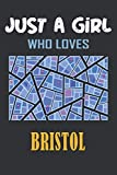 Just A Girl Who Loves Bristol Journal: Notebook Gift For Bristol City Lovers Funny Gift Idea For Girls on Birthday, Christmas Bristol England Cities Travel Journal - 6 x 9 Inches-110 Blank Lined Pages