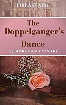 The Doppelganger's Dance (Jewish Regency Mysteries Book 2) by [Libi Astaire]