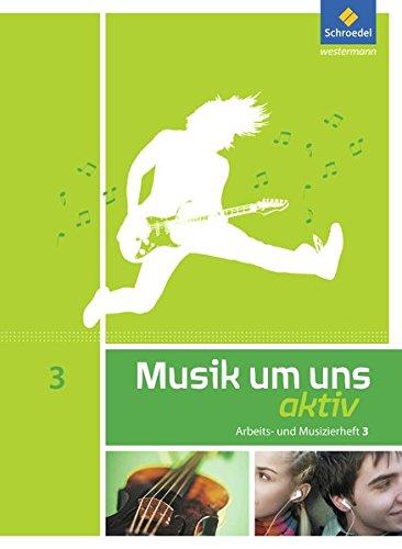 Musik um uns SI - 5. Auflage 2011: Arbeits- und Musizierheft 3 (10. Schuljahr)