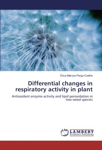 Differential changes in respiratory activity in plant: Antioxidant enzyme activity and lipid peroxidation in two weed species