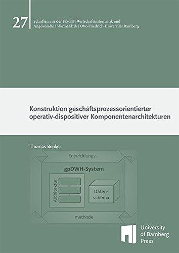 Konstruktion geschäftsprozessorientierter operativ-dispositiver Komponentenarchitekturen (Schriften aus der Fakultät Wirtschaftsinformatik und ... der Otto-Friedrich-Universität Bamberg)
