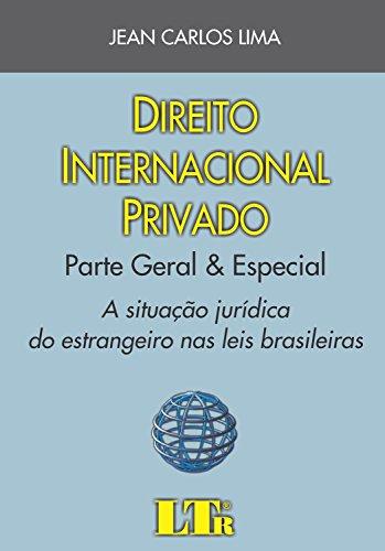 Direito Internacional Privado. Parte Geral & Especial. A Situação Jurídica do Estrangeiro nas Leis Brasileiras (Em Portuguese do Brasil)