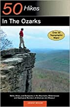 Explorer's Guide 50 Hikes in the Ozarks: Walks, Hikes, and Backpacksin the Mountains, Wildernesses and Geological Wonders of Arkansas & Missouri (Explorer's 50 Hikes)