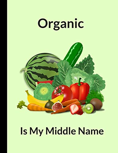 Organic Is My Middle Name: Lined Journal Notebook