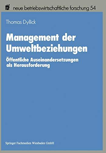 Management der Umweltbeziehungen: Öffentliche Auseinandersetzungen als Herausforderung (neue betriebswirtschaftliche forschung (nbf)) (German Edition) ... forschung (nbf) (54), Band 54)