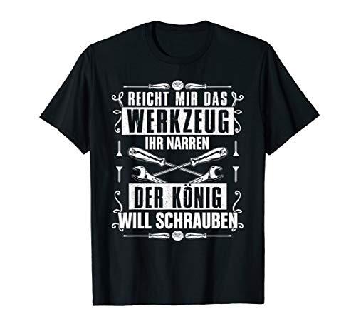 Reicht Mir Das Werkzeug Ihr Narren Der König Will Schrauben T-Shirt
