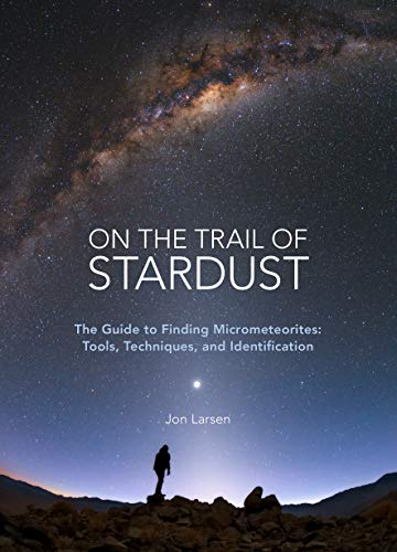 On the Trail of Stardust: The Guide to Finding Micrometeorites: Tools, Techniques, and Identification (English Edition)
