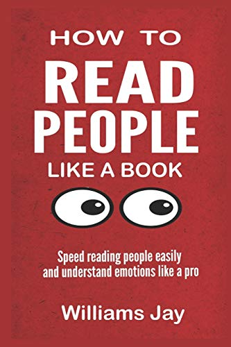 READ PEOPLE LIKE A BOOK: Speed Reading People Easily And Understand Emotions Like A Pro