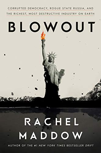 Blowout: Corrupted Democracy, Rogue State Russia, and the Richest, Most Destructive  Industry on Earth (English Edition)