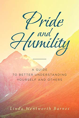 Pride And Humility A Guide To Better Understanding Yourself And Others Kindle Edition By Barnes Linda Wentworth Religion Spirituality Kindle Ebooks Amazon Com