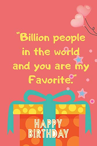 Billion people in the world and you are my favorite: Birthday gift , Blank line college rule journal for high school, college girl , boy, men,women ... system for School and University , gift box