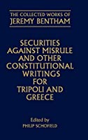Securities Against Misrule and Other Constitutional Writings for Tripoli and Greece (Collected Works of Jeremy Bentham)