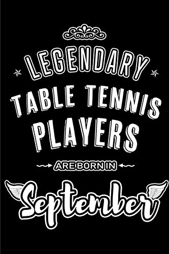 Legendary Table Tennis Players are born in September: Blank Lined Table Tennis Player Journal Notebooks Diary as Appreciation, Birthday, Welcome, ... & friends. Alternative to B-day present Card